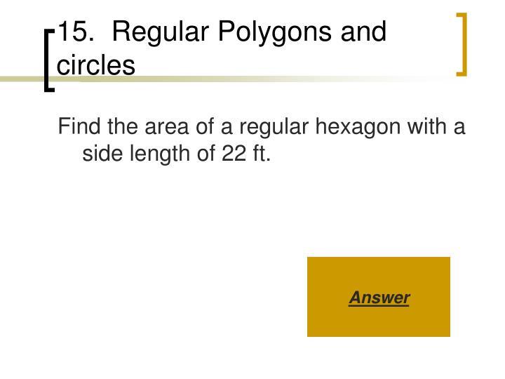 15.  Regular Polygons and circles