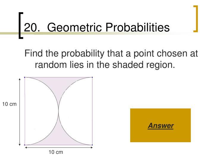 20.  Geometric Probabilities