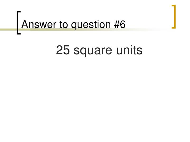 Answer to question #6