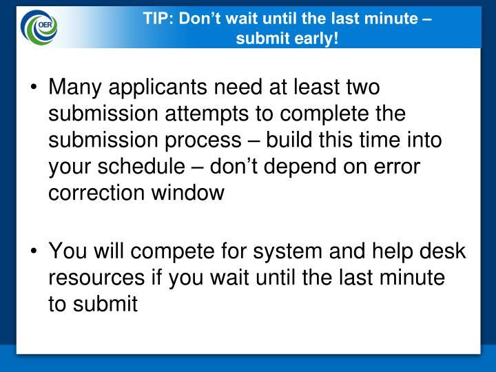 TIP: Don't wait until the last minute –