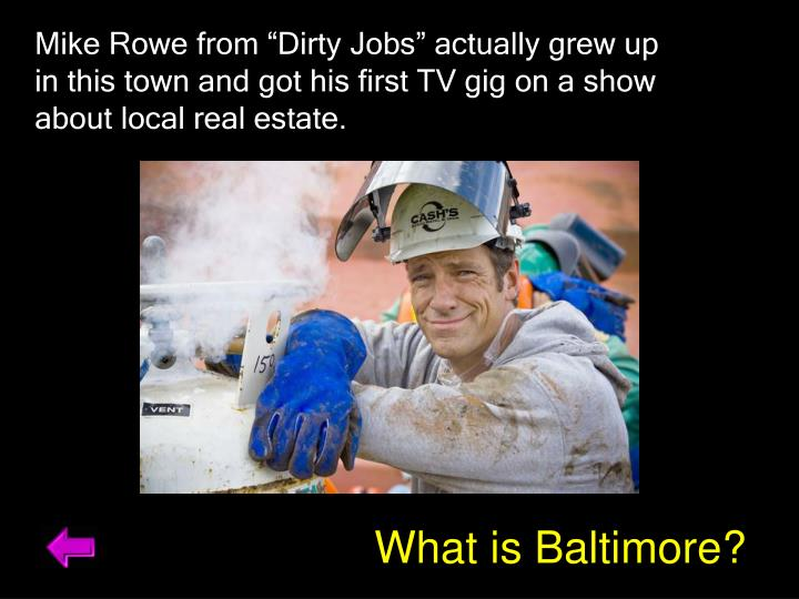 "Mike Rowe from ""Dirty Jobs"" actually grew up in this town and got his first TV gig on a show about local real estate."