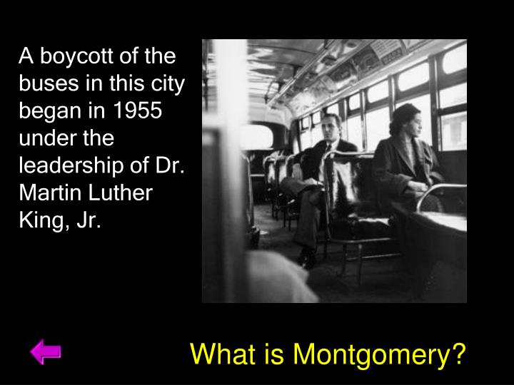 A boycott of the buses in this city began in 1955 under the leadership of Dr. Martin Luther King, Jr.