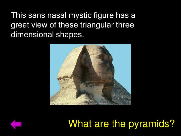 This sans nasal mystic figure has a great view of these triangular three dimensional shapes.