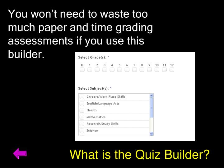 You won't need to waste too much paper and time grading assessments if you use this builder.