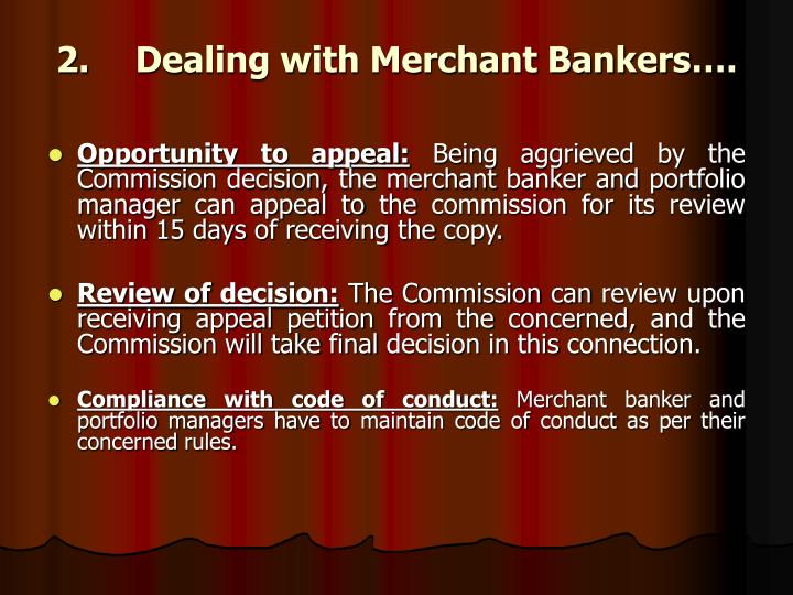 2.	Dealing with Merchant Bankers….