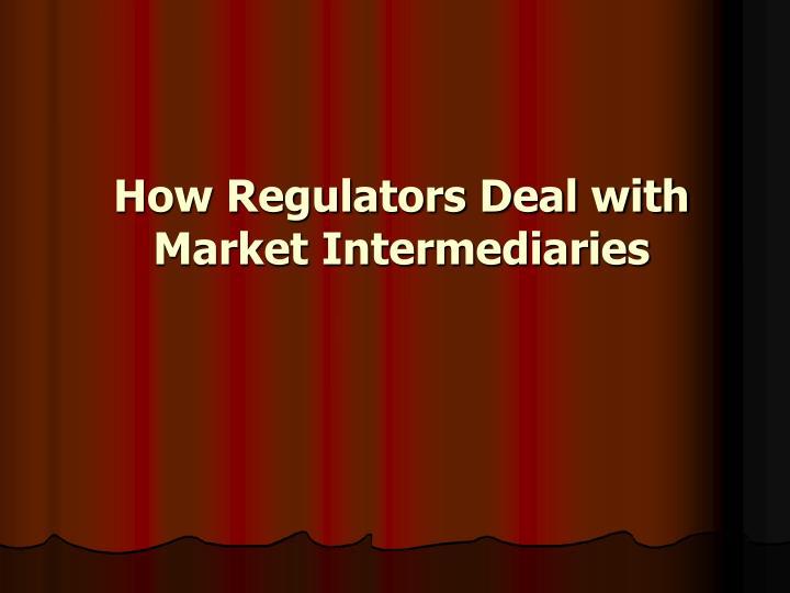 How Regulators Deal with Market Intermediaries