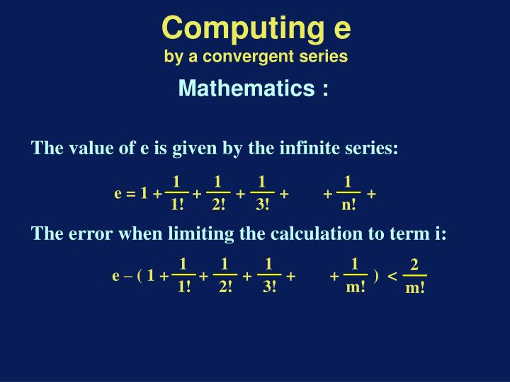 The value of e is given by the infinite series: