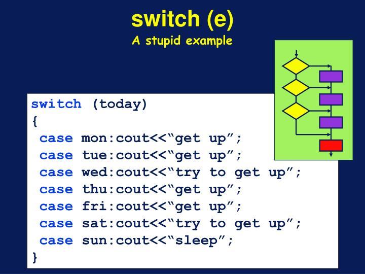 switch (e)