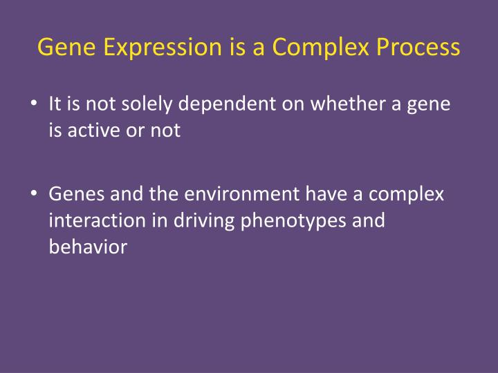 Gene Expression is a Complex Process
