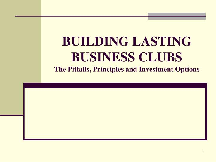 Building lasting business clubs the pitfalls principles and investment options