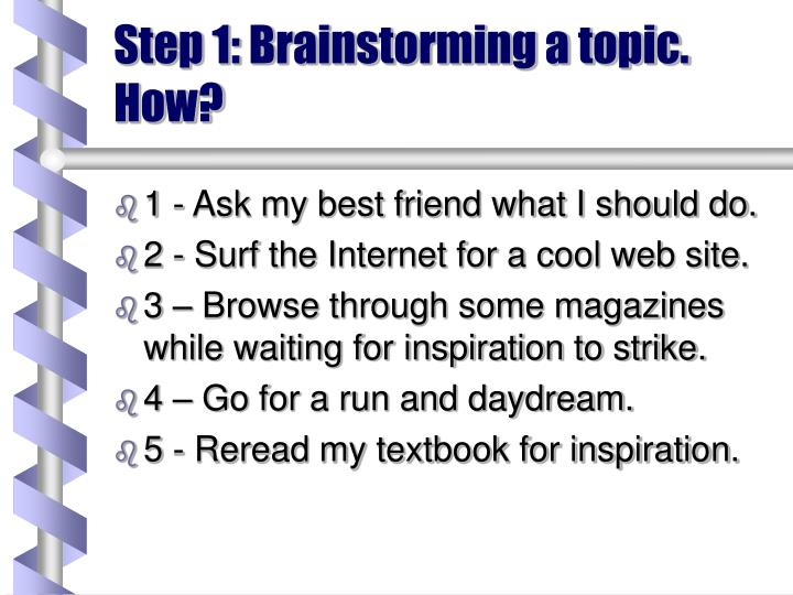 Step 1: Brainstorming a topic.  How?