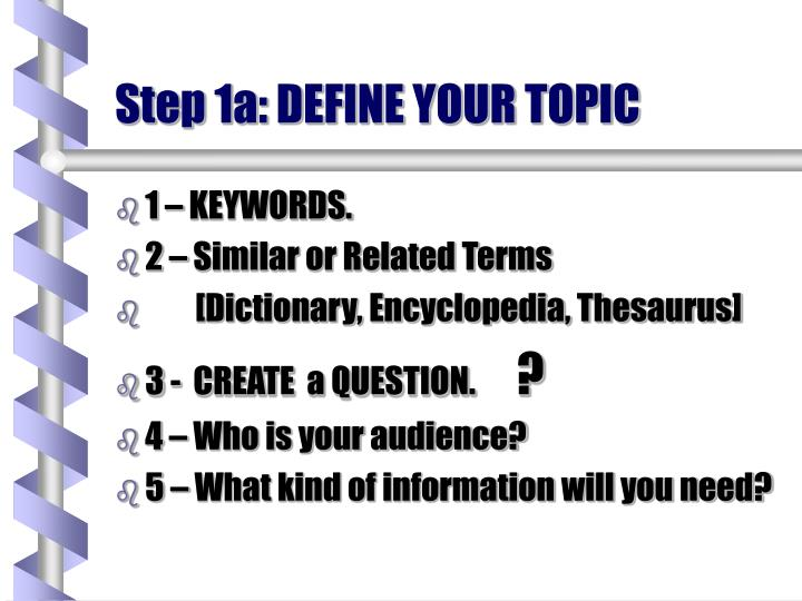 Step 1a: DEFINE YOUR TOPIC