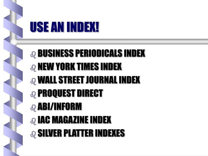 USE AN INDEX!