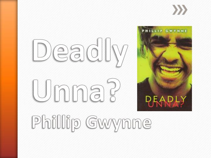 deadly unna by. phillip gwynne essay The novel 'deadly unna ', (author phillip gwynne 1998) we will write a custom essay sample on deadly unna for you for only $1390/page order now for.