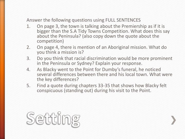 Answer the following questions using FULL SENTENCES