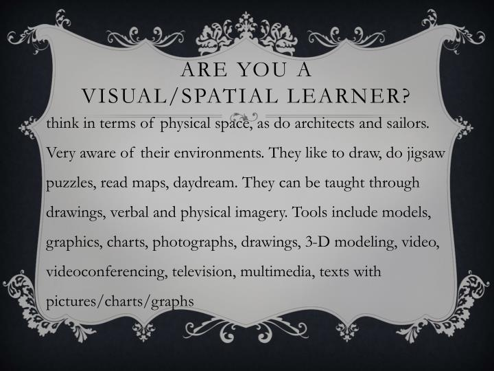 Are you a visual/Spatial learner?