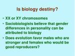 is biology destiny