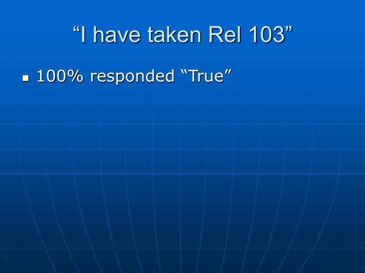 """""""I have taken Rel 103"""""""