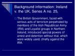 background information ireland v the uk series a no 25