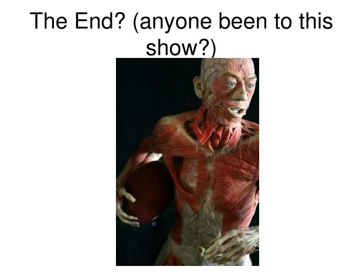 The End? (anyone been to this show?)