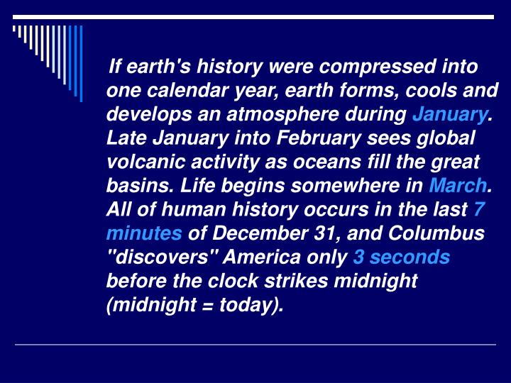 If earth's history were compressed into one calendar year, earth forms, cools and develops an atmosphere during