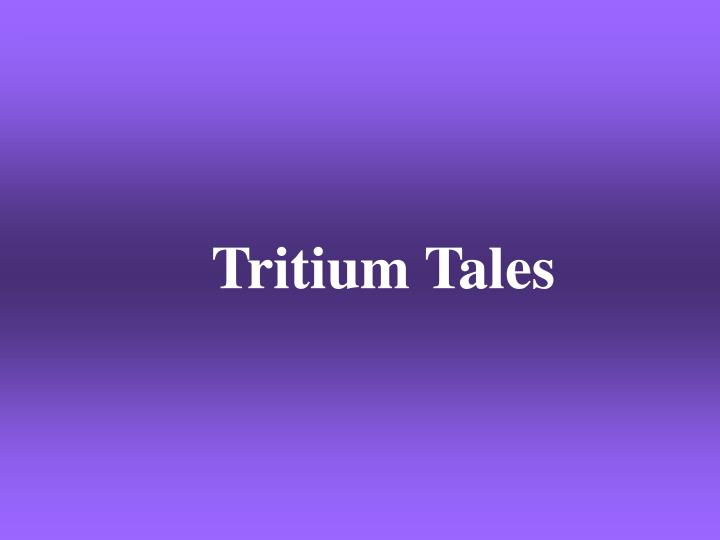 Tritium Tales