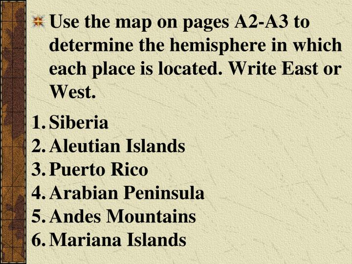 Use the map on pages A2-A3 to determine the hemisphere in which each place is located. Write East or West.