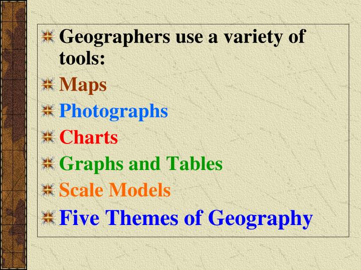 Geographers use a variety of tools:
