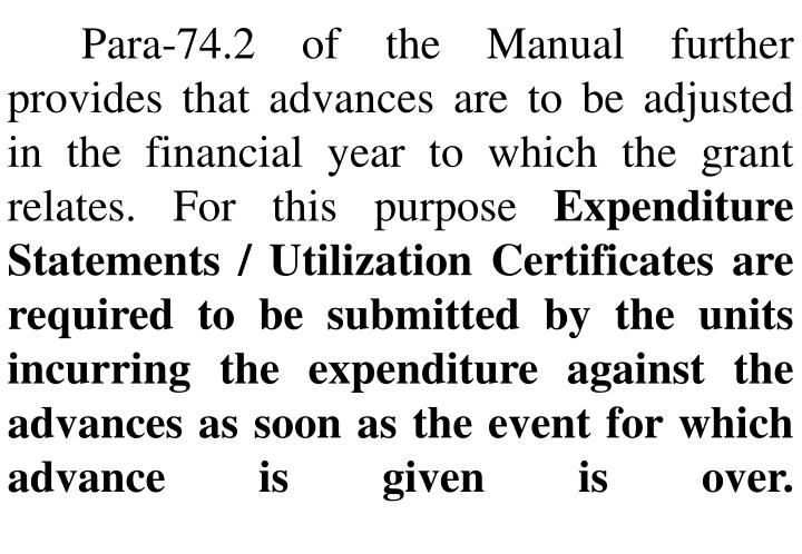 Para-74.2 of the Manual further provides that advances are to be adjusted in the financial year to which the grant relates. For this purpose