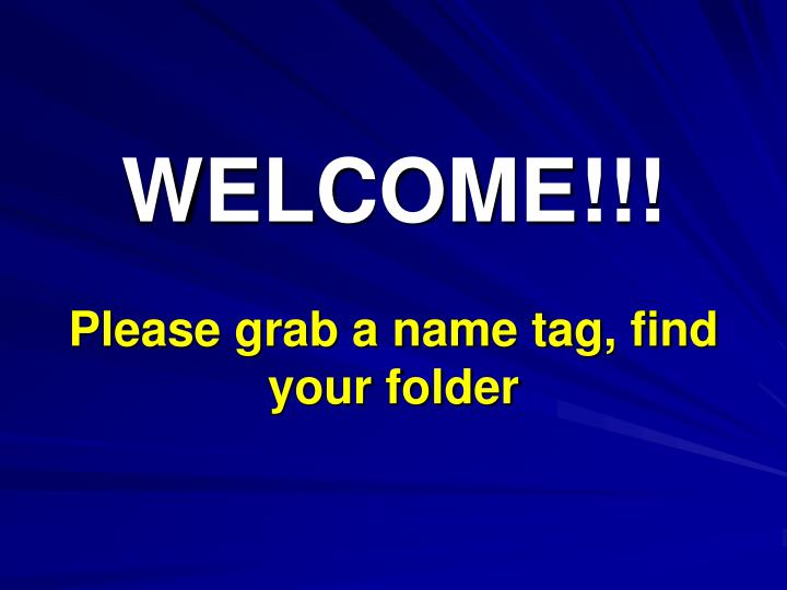 Welcome please grab a name tag find your folder