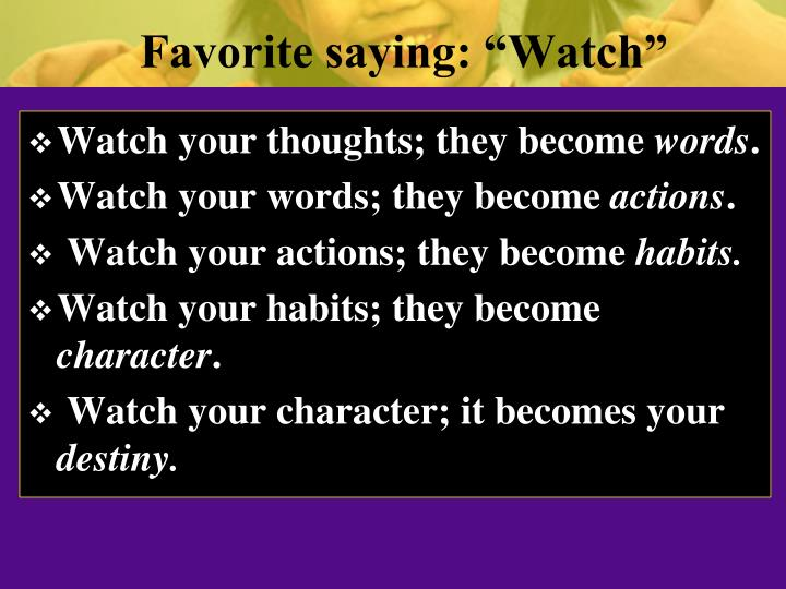"Favorite saying: ""Watch"""
