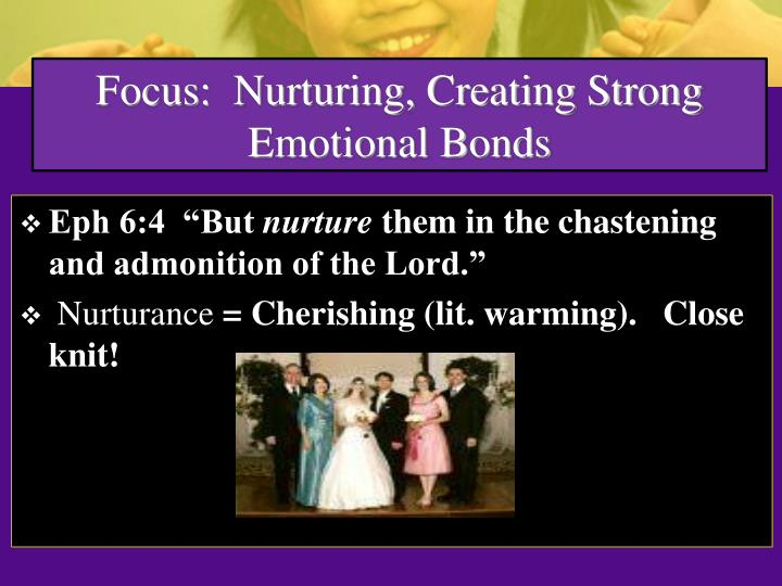Focus nurturing creating strong emotional bonds