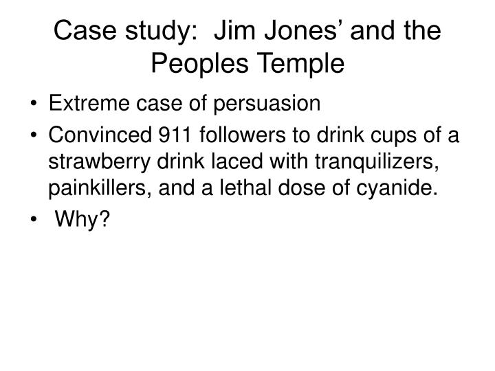 Case study:  Jim Jones' and the Peoples Temple