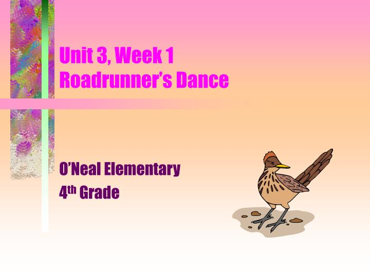 Unit 3 week 1 roadrunner s dance