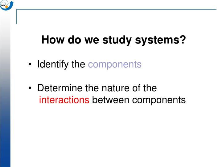 How do we study systems?