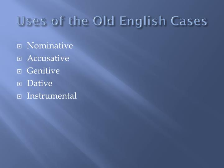 Uses of the Old English Cases