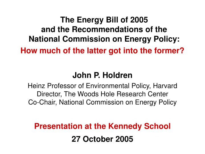 The Energy Bill of 2005                                and the Recommendations of the               ...