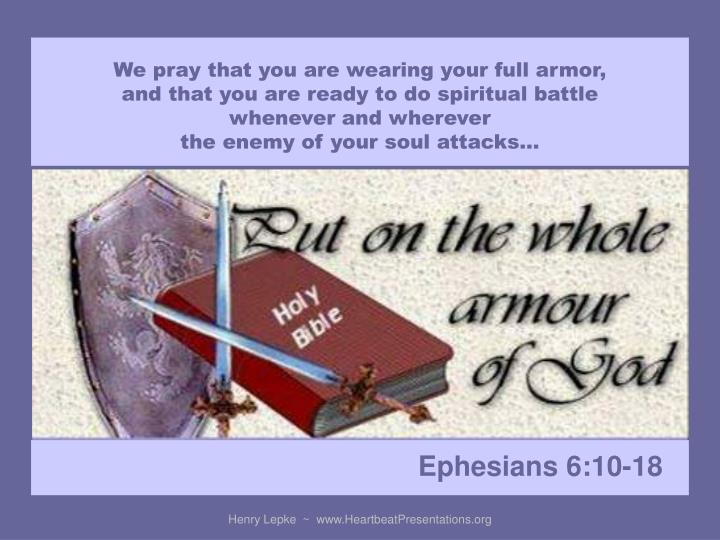 We pray that you are wearing your full armor,