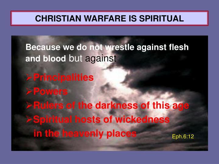 CHRISTIAN WARFARE IS SPIRITUAL