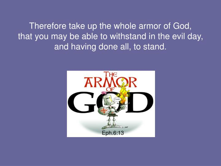 Therefore take up the whole armor of God,