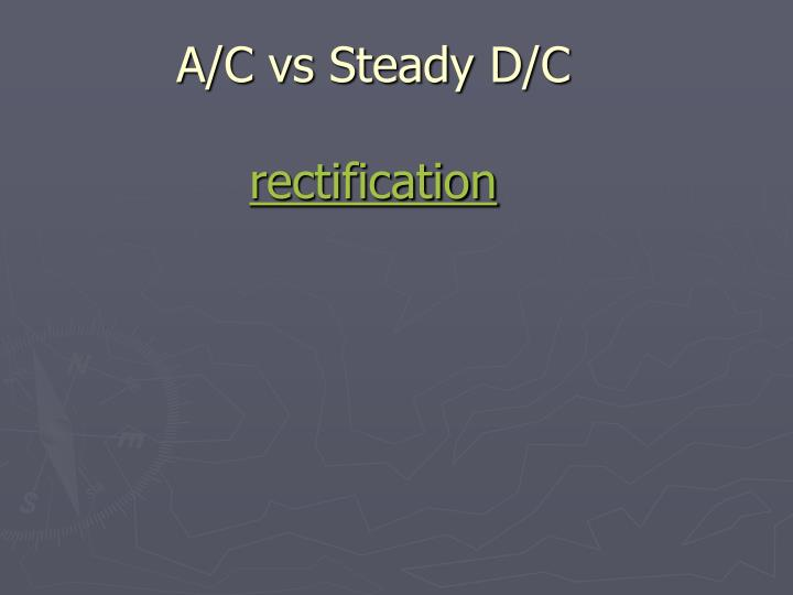 A/C vs Steady D/C