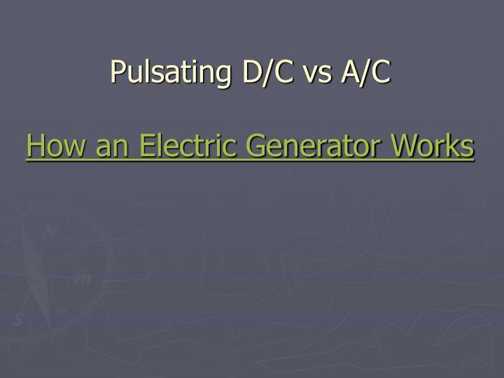 Pulsating D/C vs A/C