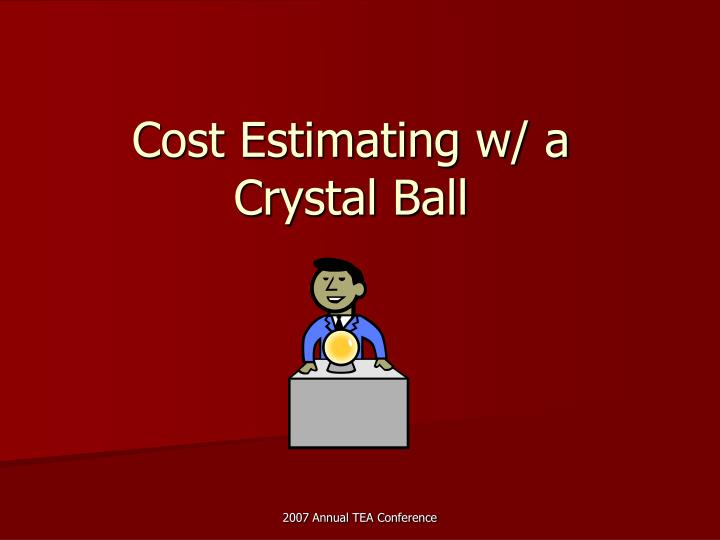 Cost estimating w a crystal ball