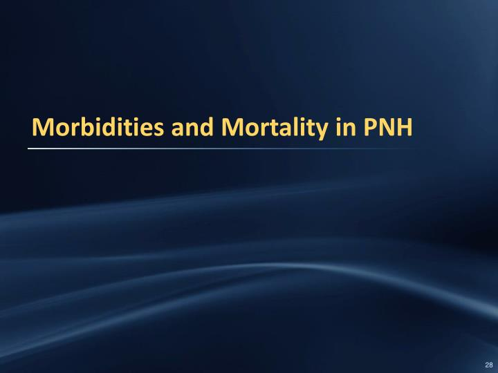 Morbidities and Mortality in PNH