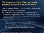 the complement system always on strongly amplified dependent on natural regulators