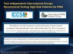two independent international groups recommend testing high risk patients for pnh
