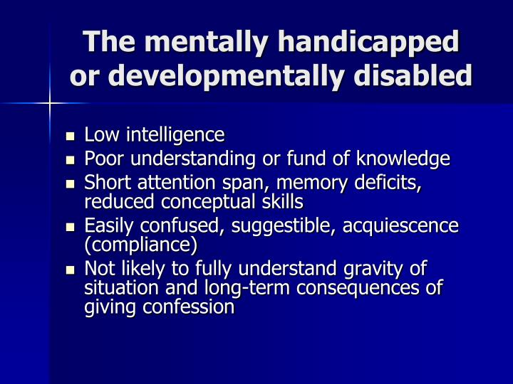 The mentally handicapped or developmentally disabled