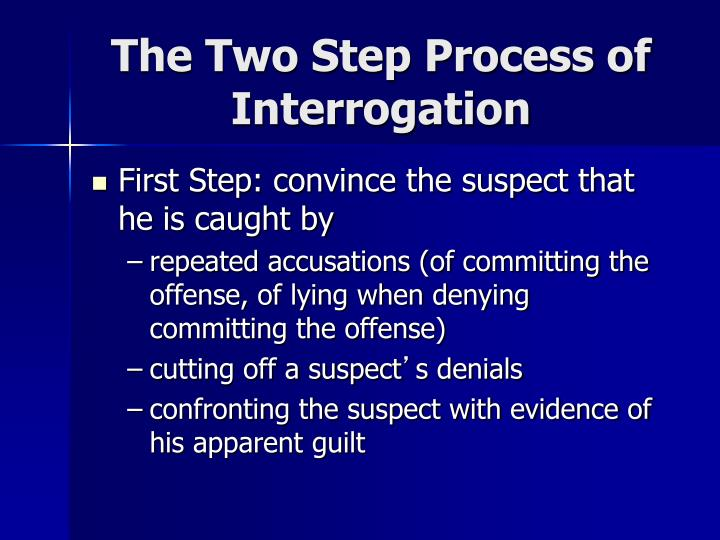 The Two Step Process of Interrogation