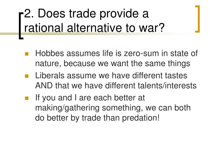2. Does trade provide a rational alternative to war?