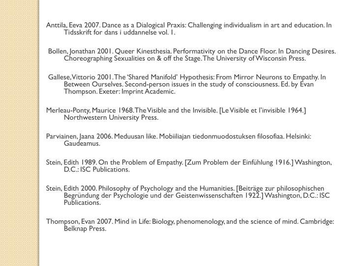 Anttila, Eeva 2007. Dance as a Dialogical Praxis: Challenging individualism in art and education. In Tidsskrift for dans i uddannelse vol. 1.